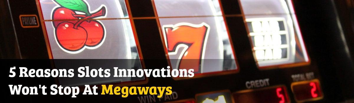 5 Reasons Slots Innovations Won't Stop At Megaways